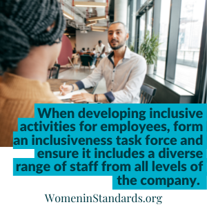 Image with the following text: When developing inclusive activities for employees, form an inclusiveness task force and ensure it includes a diverse range of staff from all levels of the company.